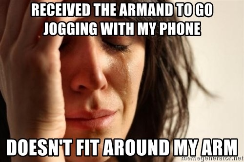 First World Problems - Received the armand to go jogging with my phone Doesn't fit around my arm
