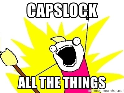 X ALL THE THINGS - CAPSLOCK ALL THE THINGS