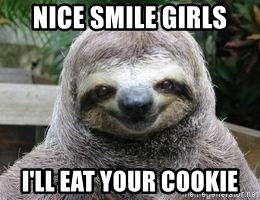 Sexual Sloth - Nice smile girls i'll eat your cookie