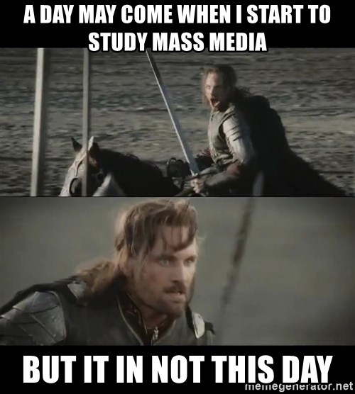 a day may come - A day may come when i start to study mass media but it in not this day