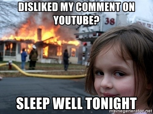 Disaster Girl - disliked my comment on youtube? sleep well tonight
