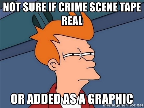 Futurama Fry - Not sure if crime scene tape real or added as a graphic