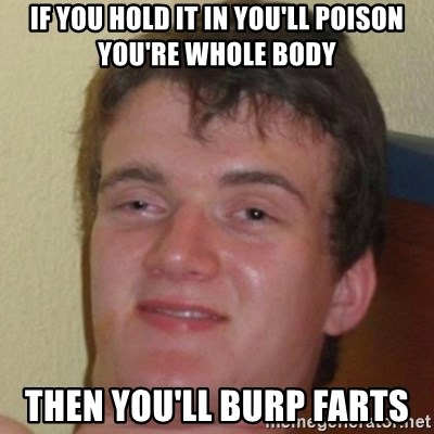10guy - If you hold It In You'll Poison You're Whole body Then YOU'LL Burp Farts