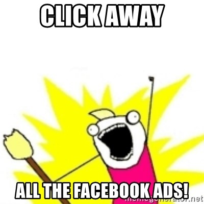 x all the y - Click away ALL THE FACEBOOK ADS!