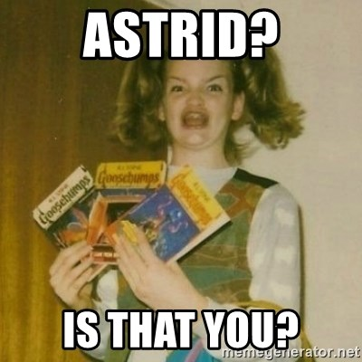 Ermagherd Girl - Astrid? is that you?