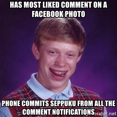 Bad Luck Brian - Has most liked comment on a facebook photo Phone commits Seppuku from all the comment notifications