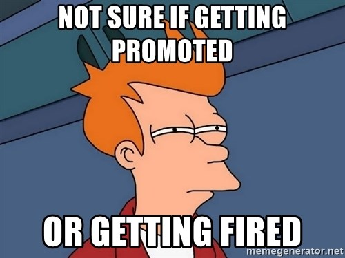 Futurama Fry - NOt sure if getting promoted  or getting fired