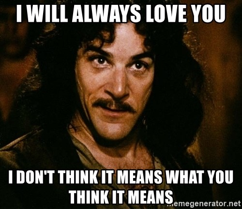 Inigo Montoya - i will always love you i don't think it means what you think it means