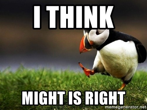 UnpopularOpinion Puffin - I think  might is right