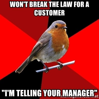 """Retail Robin - WON'T BREAK THE LAW FOR A CUSTOMER """"I'M TELLING YOUR MANAGER"""""""