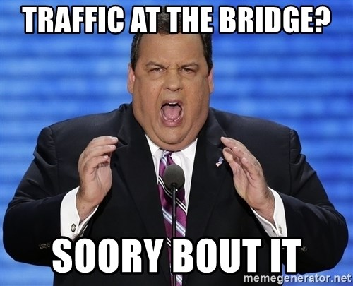 Hungry Chris Christie - Traffic at the bridge? soory bout it