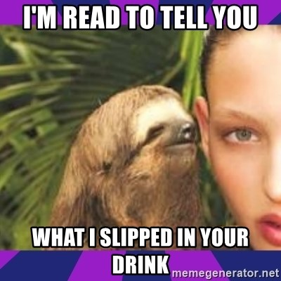 Perverted Whispering Sloth  - i'm read to tell you what i slipped in your drink