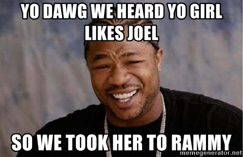 XZIBITHI - YO DAWG we heard yo girl likes joel so we Took Her To Rammy