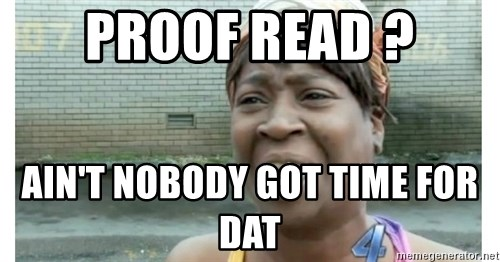 Xbox one aint nobody got time for that shit. - proof read ? ain't nobody got time for Dat