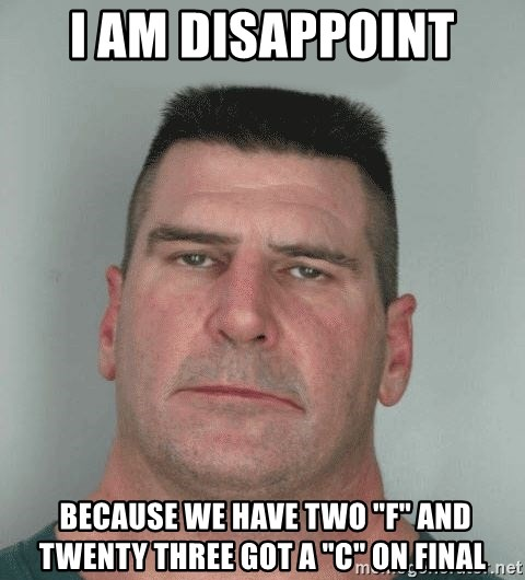 """Son Am Disappoint - i am disappoint  because we have two """"F"""" and twenty three got a """"C"""" on final"""