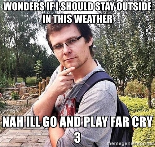 Merry Jerry - Wonders if i should stay outside in this weather nah ill go and play far cry 3