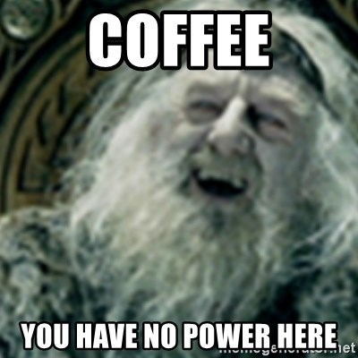 you have no power here - Coffee You have no power here