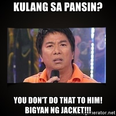 Willie Revillame me - kulang sa pansin? you don't do that to him! bigyan ng jacket!!!