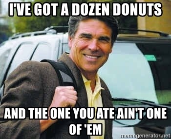 Rick Perry - I've got a dozen donuts and the one you ate ain't one of 'em