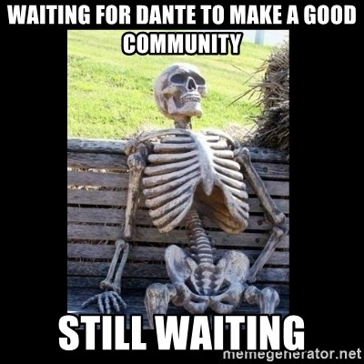 Still Waiting - Waiting for Dante to make a good community Still waiting