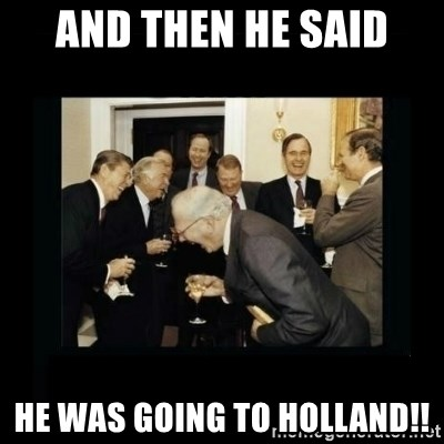 Rich Men Laughing - and then he said he was going to holland!!