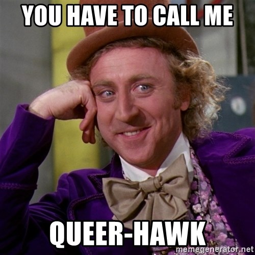 Willy Wonka - You have to call me  Queer-hawk
