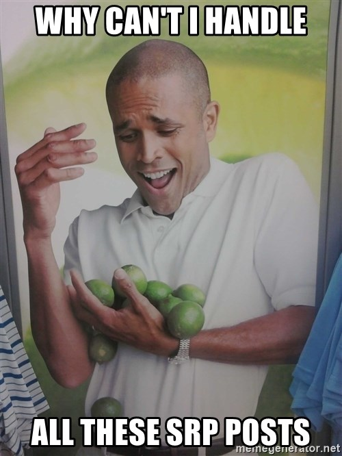 Limes Guy - why can't i handle all these srp posts