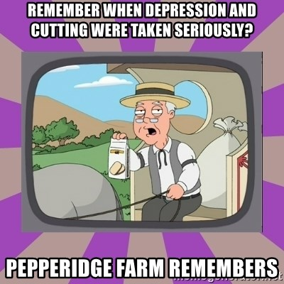 Pepperidge Farm Remembers FG - Remember when depression and cutting were taken seriously? pepperidge farm remembers