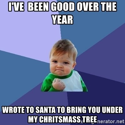 Success Kid - i've  been good over the year  wrote to santa to bring you under my chritsmass tree