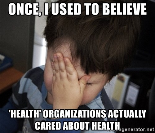 Confession Kid - once, i used to believe 'health' organizations actually cared about health