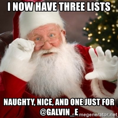 Santa claus - i now have three lists naughty, nice, and one just for @galvin_e