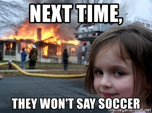 Disaster Girl - next time, they won't say soccer