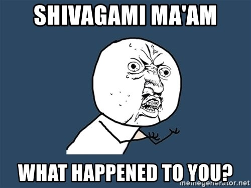 Y U No - Shivagami ma'am what happened to you?