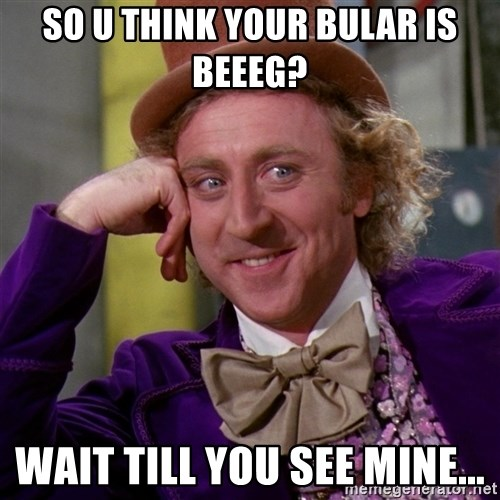 Willy Wonka - So U THINK YOUR BULAR IS BEEEG? WAIT TILL YOU SEE MINE...