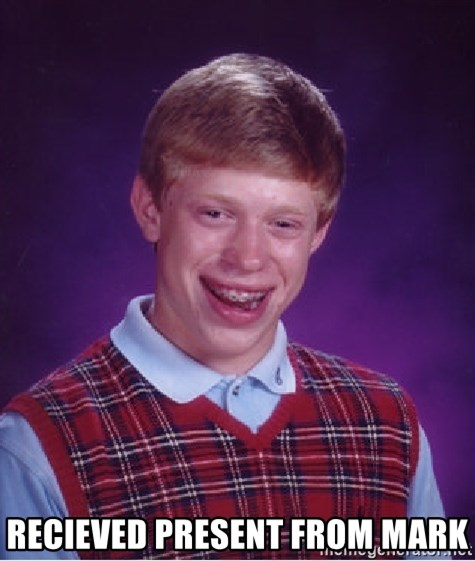 Bad Luck Brian -  RECIEVED PRESENT from mark
