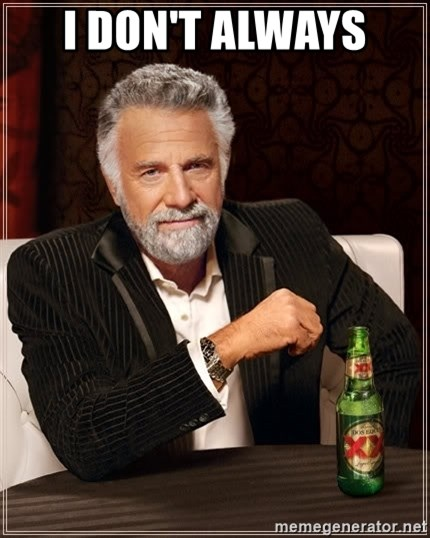 The Most Interesting Man In The World - I DON'T ALWAYS