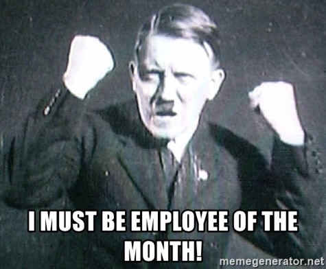 Successful Hitler -  i must be employee of the month!