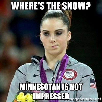 Not Impressed McKayla - WHERE'S THE SNOW? MINNESOTAN IS NOT IMPRESSED