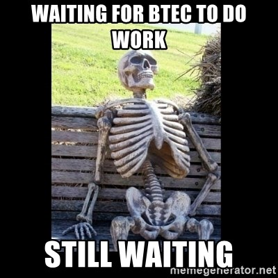 Still Waiting - Waiting for btec to do work still waiting