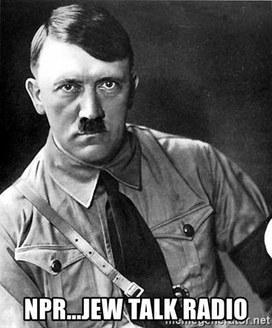 Hitler -  npr...jew talk radio