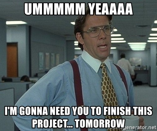 Office Space That Would Be Great - ummmmm yeaaaa I'm gonna need you to finish this project... tomorrow