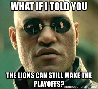 What if I told you / Matrix Morpheus - What if I told You The Lions can still make the playoffs?
