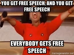 giving oprah - You get free speech, and you get free speech everybody gets free speech