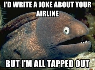 Bad Joke Eel v2.0 - i'd write a joke about your airline but i'm all tapped out