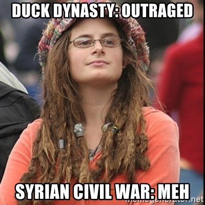 College Liberal - Duck Dynasty: outraged syrian civil war: meh