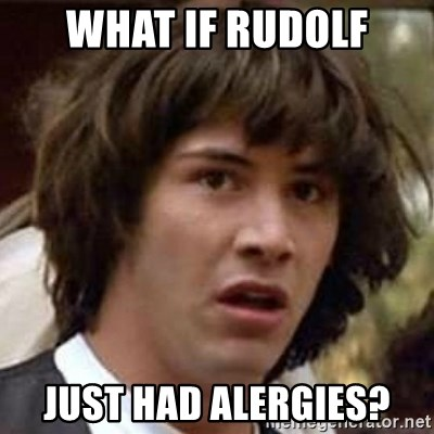Conspiracy Keanu - What if rudolf just had alergies?