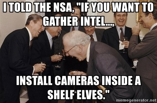 "So Then I Said... - I told the NSA, ""if you want to gather intel...,  Install cameras inside a shelf elves."""
