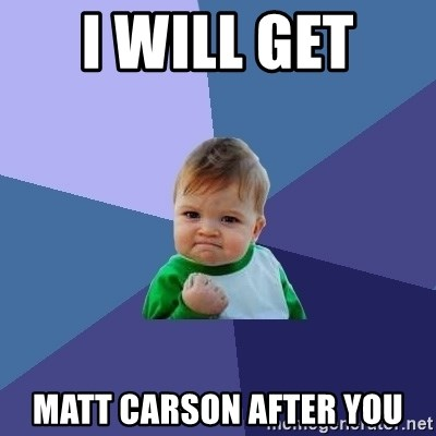 Success Kid - I will get  matt carson after you