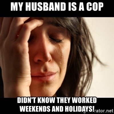 crying girl sad - my husband is a cop didn't know they worked weekends and holidays!