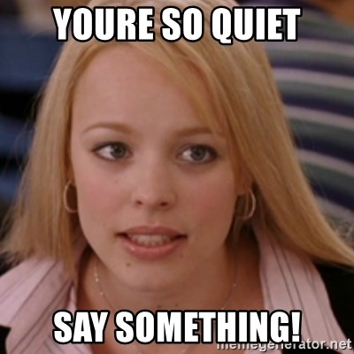 mean girls - Youre So QuieT Say Something!